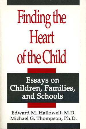 Finding the Heart of the Child by Michael Thompson, Ph.D.
