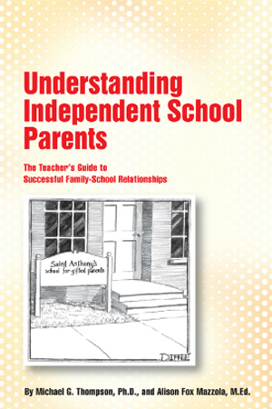Understanding Independent School Parents by Michael Thompson, Ph.D.